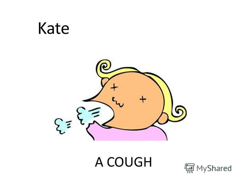 A COUGH Kate