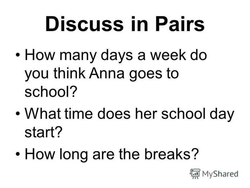 Discuss in Pairs How many days a week do you think Anna goes to school? What time does her school day start? How long are the breaks?