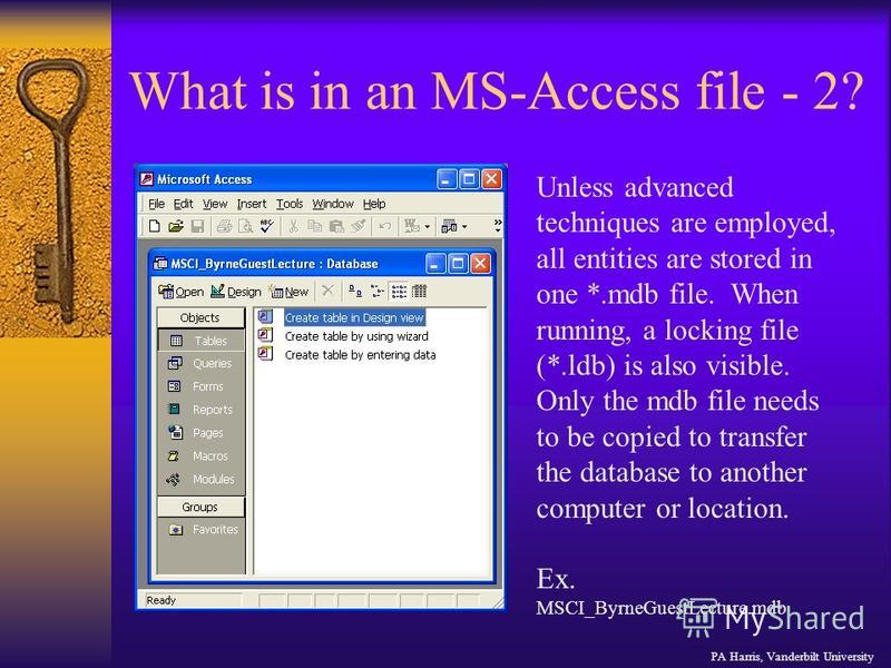 What is in an MS-Access file - 2? Unless advanced techniques are employed, all entities are stored in one *.mdb file. When running, a locking file (*.ldb) is also visible. Only the mdb file needs to be copied to transfer the database to another compu