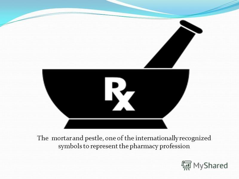 The mortar and pestle, one of the internationally recognized symbols to represent the pharmacy profession