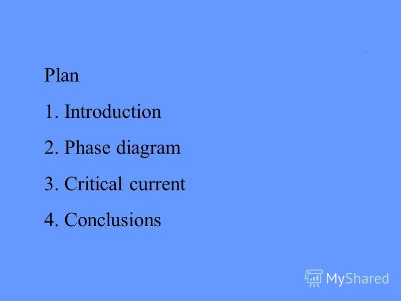 Plan 1. Introduction 2. Phase diagram 3. Critical current 4. Conclusions plan