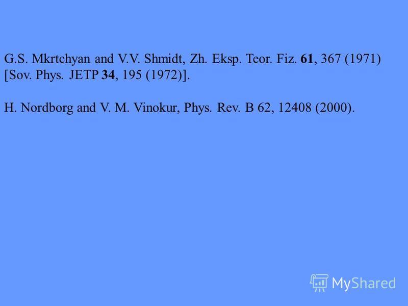G.S. Mkrtchyan and V.V. Shmidt, Zh. Eksp. Teor. Fiz. 61, 367 (1971) [Sov. Phys. JETP 34, 195 (1972)]. H. Nordborg and V. M. Vinokur, Phys. Rev. B 62, 12408 (2000).
