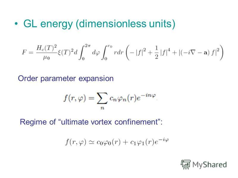 GL energy (dimensionless units) Order parameter expansion Regime of ultimate vortex confinement: