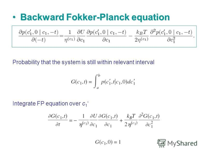 Backward Fokker-Planck equationBackward Fokker-Planck equation Probability that the system is still within relevant interval Integrate FP equation over c 1