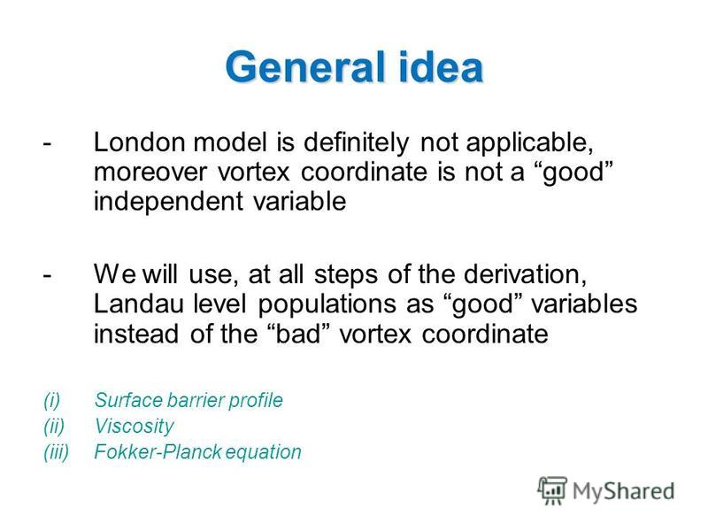 General idea -London model is definitely not applicable, moreover vortex coordinate is not a good independent variable -We will use, at all steps of the derivation, Landau level populations as good variables instead of the bad vortex coordinate (i)Su