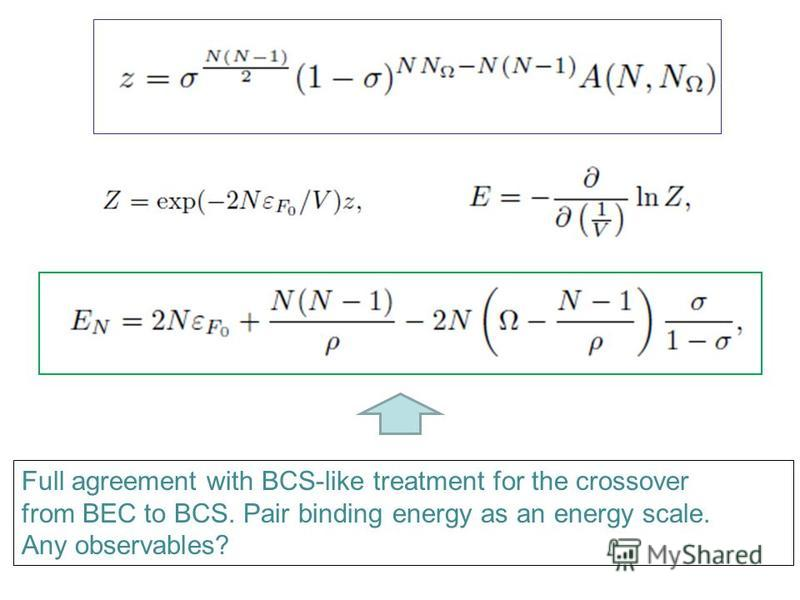 Full agreement with BCS-like treatment for the crossover from BEC to BCS. Pair binding energy as an energy scale. Any observables?