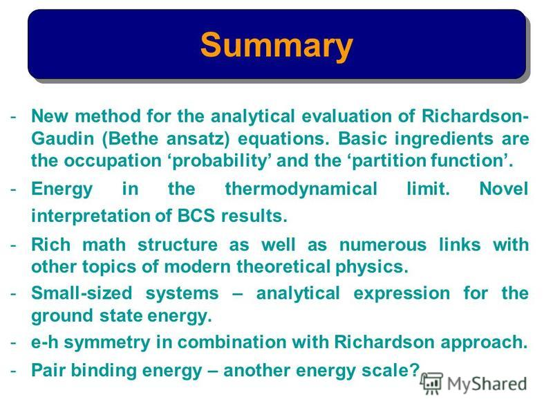-New method for the analytical evaluation of Richardson- Gaudin (Bethe ansatz) equations. Basic ingredients are the occupation probability and the partition function. -Energy in the thermodynamical limit. Novel interpretation of BCS results. -Rich ma