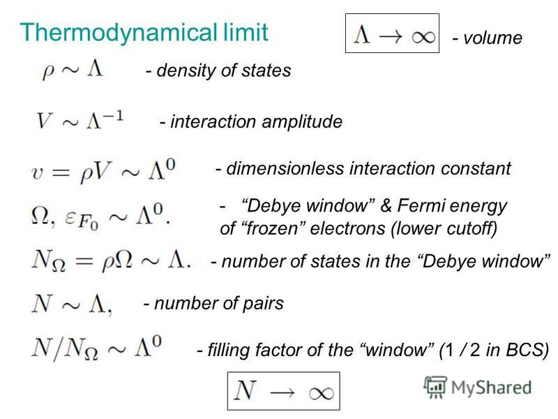 Thermodynamical limit - density of states - interaction amplitude - dimensionless interaction constant -Debye window & Fermi energy of frozen electrons (lower cutoff) - number of states in the Debye window - number of pairs - filling factor of the wi