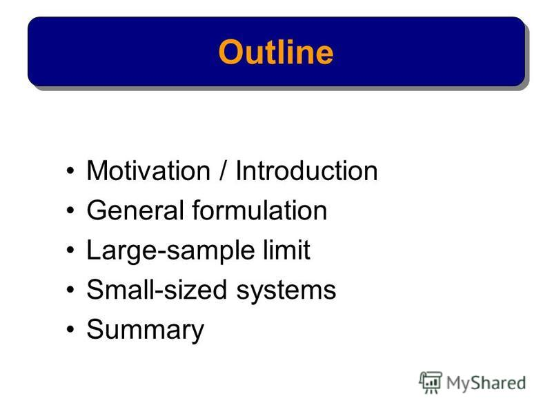 Motivation / Introduction General formulation Large-sample limit Small-sized systems Summary Outline