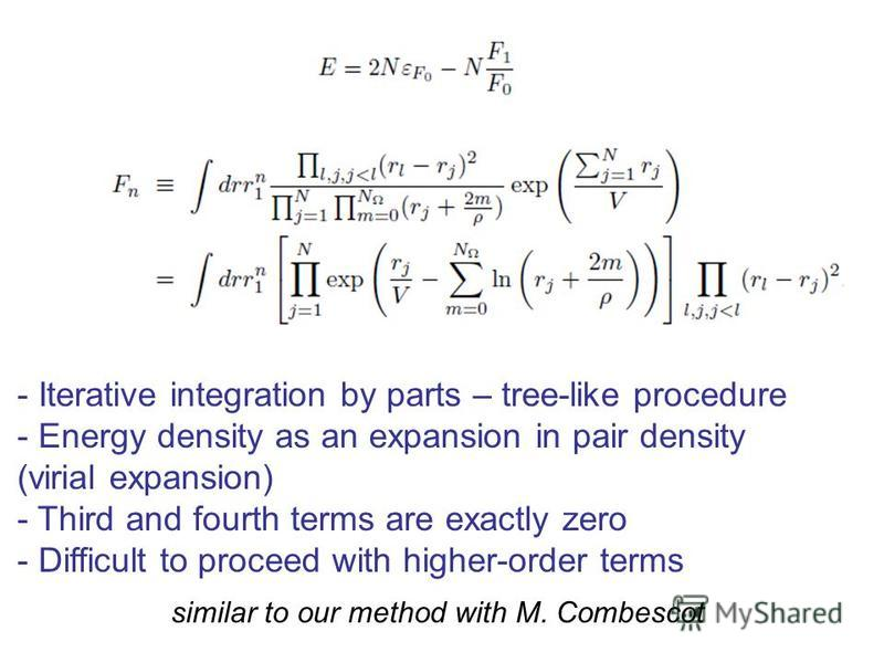 - Iterative integration by parts – tree-like procedure - Energy density as an expansion in pair density (virial expansion) - Third and fourth terms are exactly zero - Difficult to proceed with higher-order terms similar to our method with M. Combesco