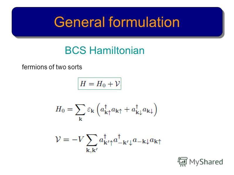General formulation BCS Hamiltonian fermions of two sorts