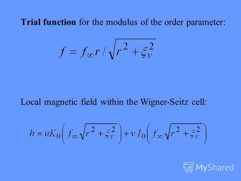 Local magnetic field within the Wigner-Seitz cell: Trial function for the modulus of the order parameter: