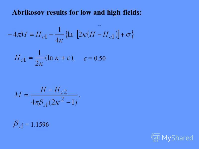 , = 0.50 = 1.1596 Abrikosov results for low and high fields: Abrikosov results
