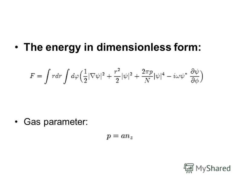 The energy in dimensionless form: Gas parameter: