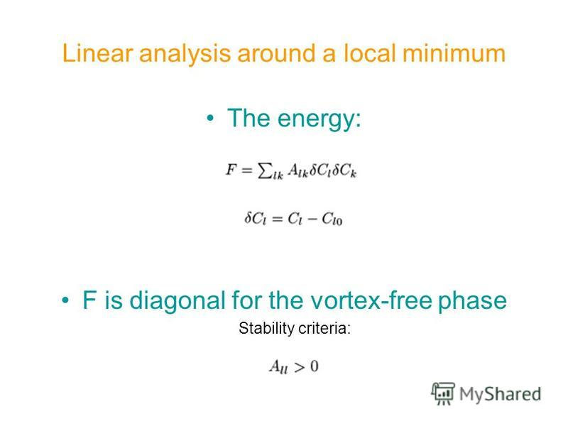 Linear analysis around a local minimum The energy: F is diagonal for the vortex-free phase Stability criteria: