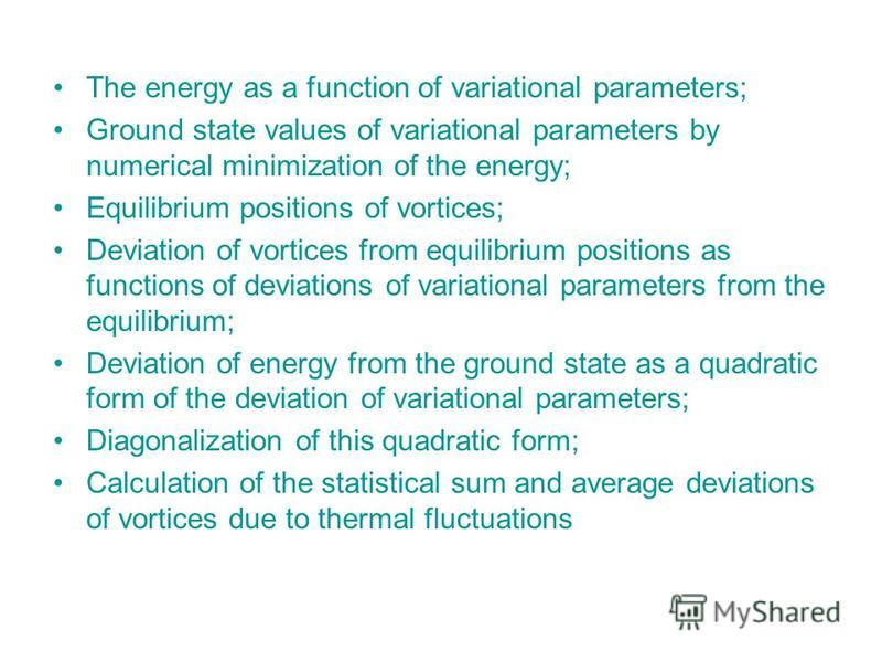 The energy as a function of variational parameters; Ground state values of variational parameters by numerical minimization of the energy; Equilibrium positions of vortices; Deviation of vortices from equilibrium positions as functions of deviations