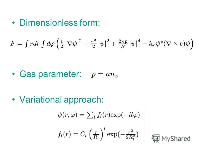Dimensionless form: Gas parameter: Variational approach: