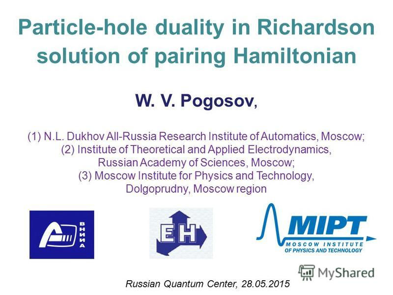Particle-hole duality in Richardson solution of pairing Hamiltonian W. V. Pogosov, (1) N.L. Dukhov All-Russia Research Institute of Automatics, Moscow; (2) Institute of Theoretical and Applied Electrodynamics, Russian Academy of Sciences, Moscow; (3)