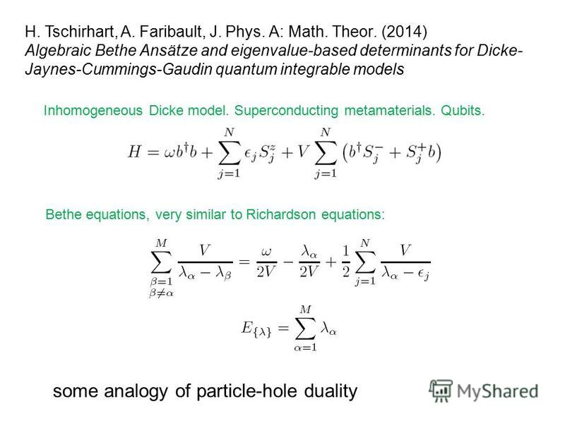 H. Tschirhart, A. Faribault, J. Phys. A: Math. Theor. (2014) Algebraic Bethe Ansätze and eigenvalue-based determinants for Dicke- Jaynes-Cummings-Gaudin quantum integrable models some analogy of particle-hole duality Inhomogeneous Dicke model. Superc