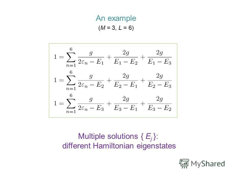 An example (M = 3, L = 6) Multiple solutions { E j }: different Hamiltonian eigenstates