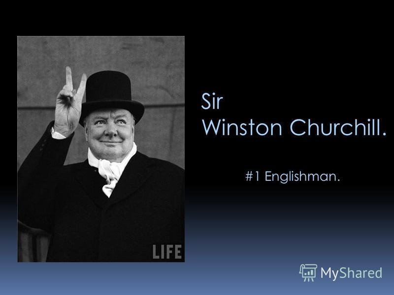 Sir Winston Churchill. #1 Englishman.