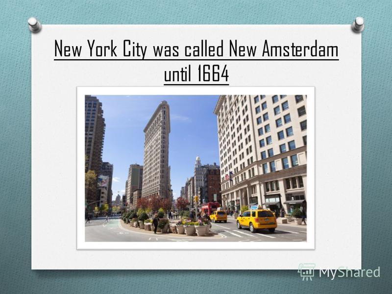 New York City was called New Amsterdam until 1664
