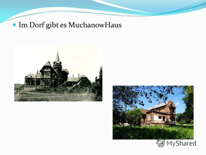 Im Dorf gibt es МuchanowHaus