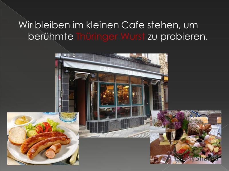 Wir bleiben im kleinen Cafe stehen, um berühmte Thüringer Wurst zu probieren.