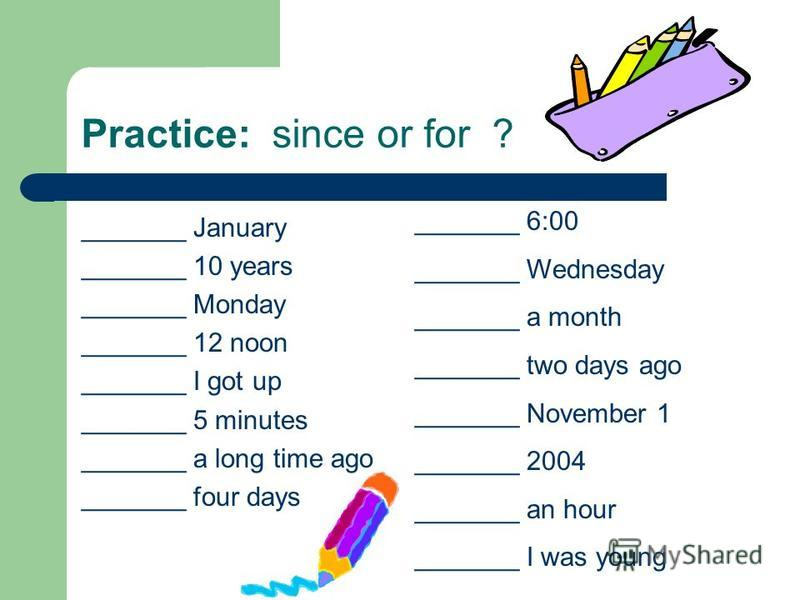 Key words for present perfect Since and for Since + specific point in the past when the action started For + duration, length of time