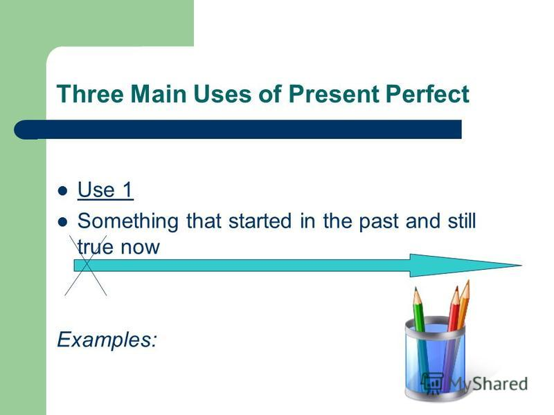 Present Perfect Experiences Verb Tense used to discuss experiences in the past and completed events and actions up to and including the present time