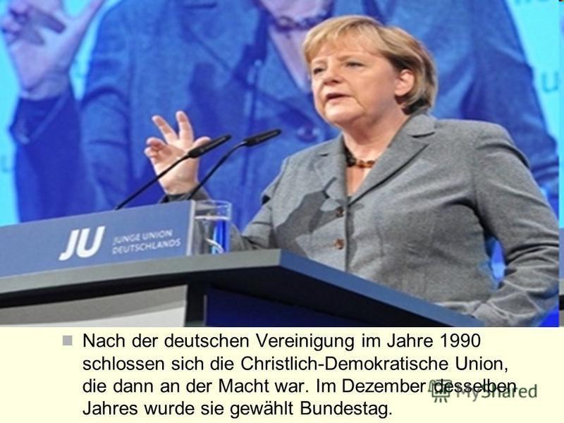 Nach der deutschen Vereinigung im Jahre 1990 schlossen sich die Christlich-Demokratische Union, die dann an der Macht war. Im Dezember desselben Jahres wurde sie gewählt Bundestag.