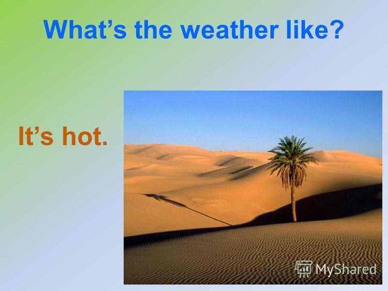 Its hot.