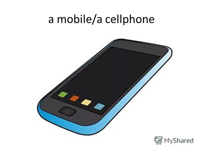 a mobile/a cellphone
