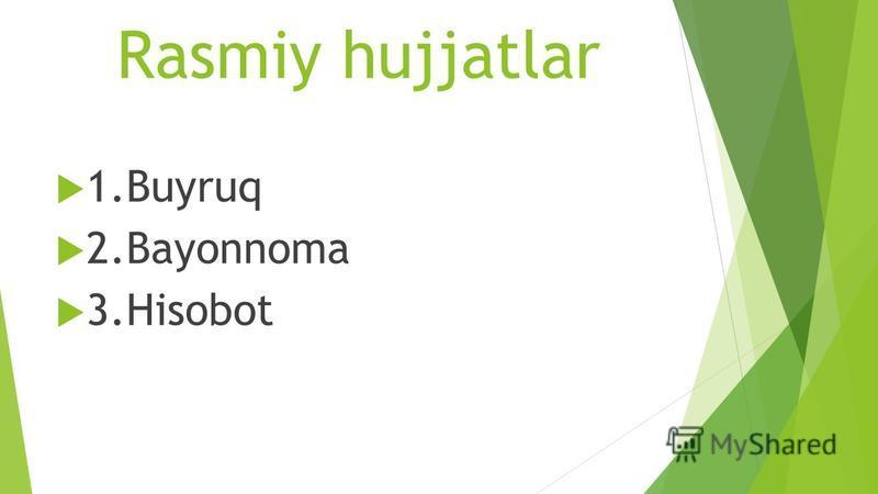 Rasmiy hujjatlar 1.Buyruq 2.Bayonnoma 3.Hisobot