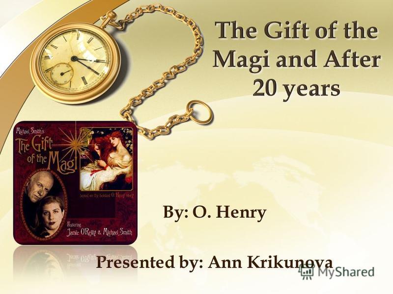 By: O. Henry Presented by: Ann Krikunova