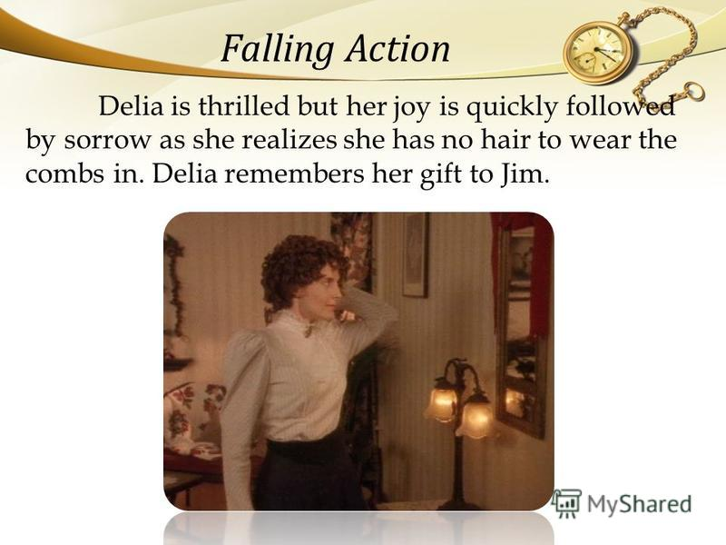 Delia is thrilled but her joy is quickly followed by sorrow as she realizes she has no hair to wear the combs in. Delia remembers her gift to Jim. Falling Action