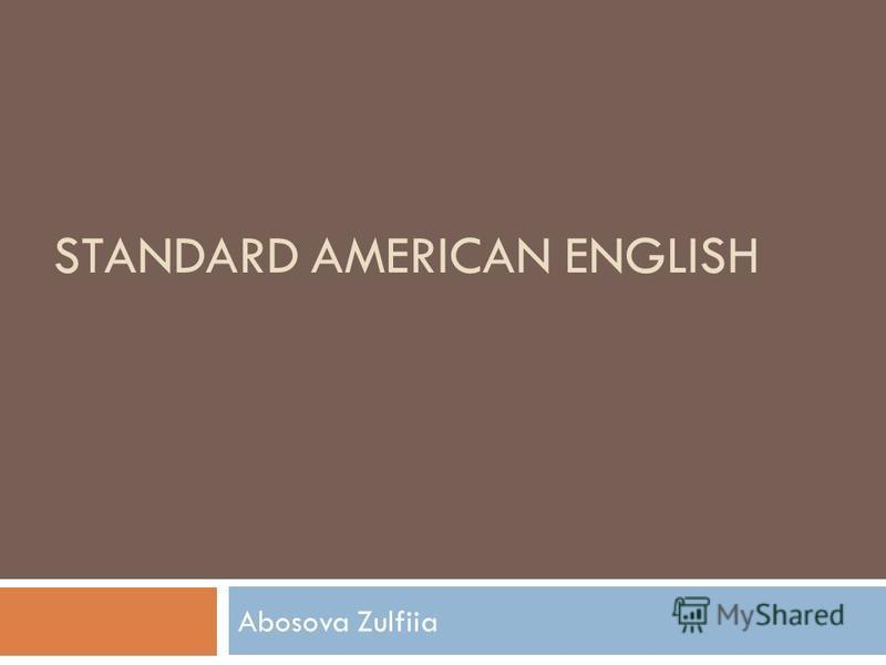 STANDARD AMERICAN ENGLISH Abosova Zulfiia