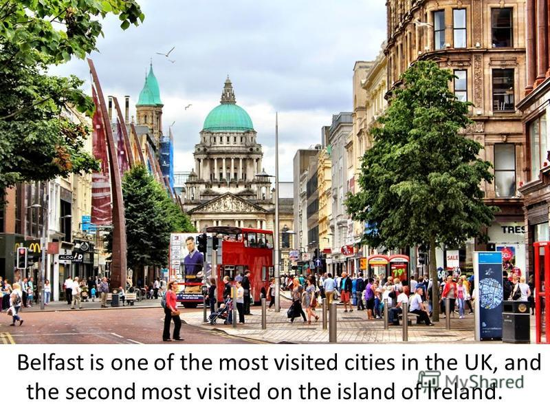 Belfast is one of the most visited cities in the UK, and the second most visited on the island of Ireland.