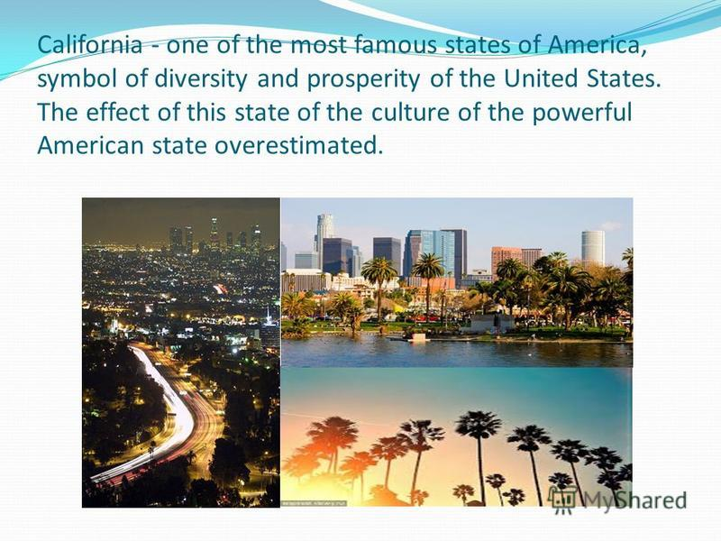 California - one of the most famous states of America, symbol of diversity and prosperity of the United States. The effect of this state of the culture of the powerful American state overestimated.