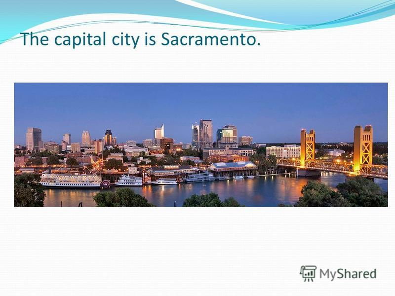 The capital city is Sacramento.