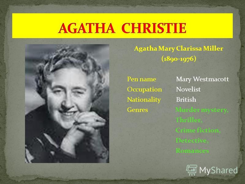 Agatha Mary Clarissa Miller (1890-1976) Pen nameMary Westmacott OccupationNovelist NationalityBritish Genres Murder mystery, Thriller, Crime fiction, Detective, Romances