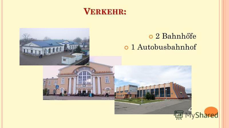 V ERKEHR : 2 Bahnhőfe 1 Autobusbahnhof