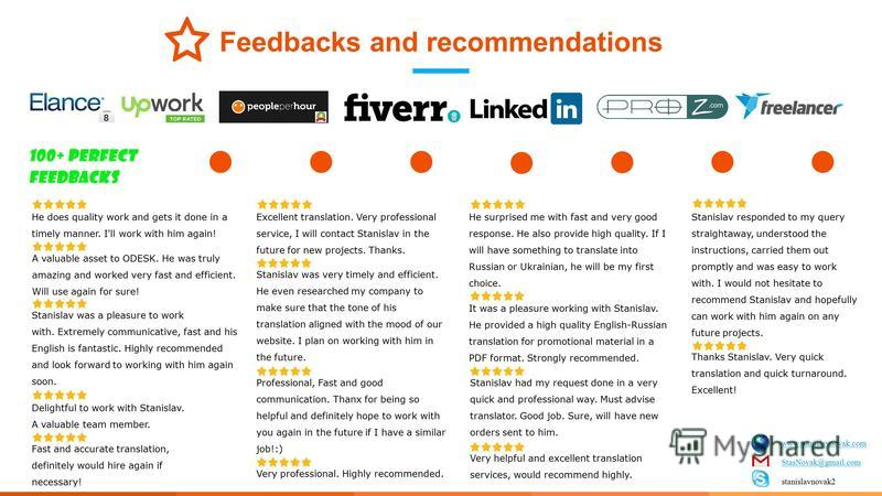 Feedbacks and recommendations He does quality work and gets it done in a timely manner. I'll work with him again! Delightful to work with Stanislav. A valuable team member. A valuable asset to ODESK. He was truly amazing and worked very fast and effi