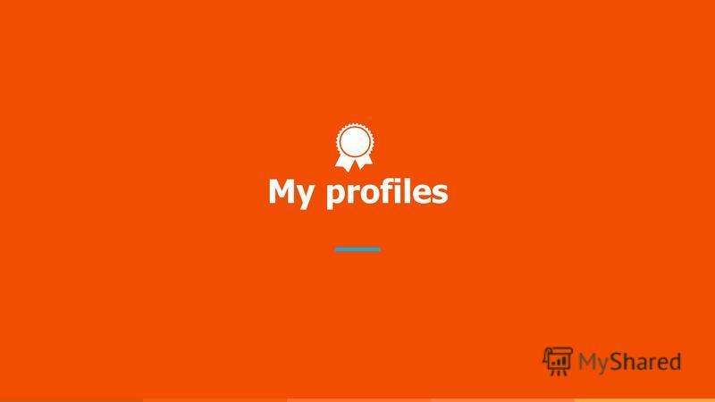 My profiles