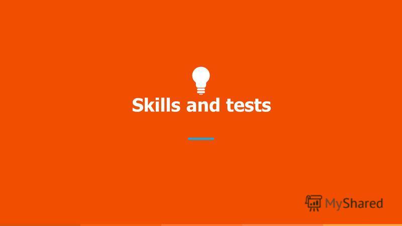 Skills and tests