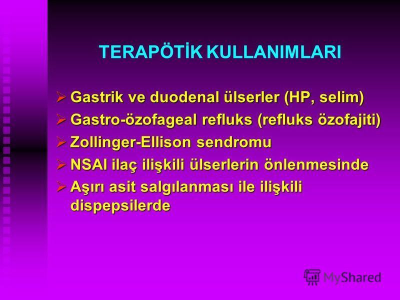 TERAPÖTİK KULLANIMLARI Gastrik ve duodenal ülserler (HP, selim) Gastrik ve duodenal ülserler (HP, selim) Gastro-özofageal refluks (refluks özofajiti) Gastro-özofageal refluks (refluks özofajiti) Zollinger-Ellison sendromu Zollinger-Ellison sendromu N