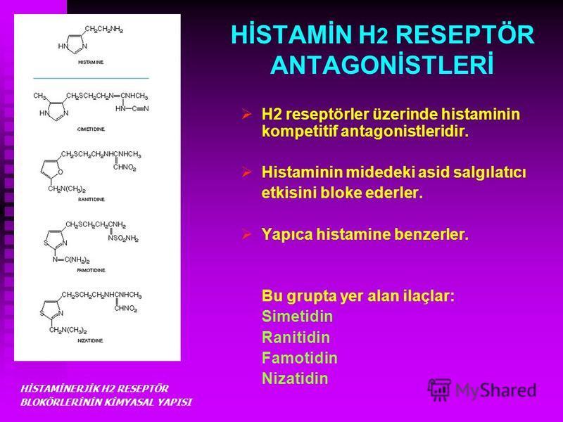 HİSTAMİN H 2 RESEPTÖR ANTAGONİSTLERİ H2 reseptörler üzerinde histaminin kompetitif antagonistleridir. Histaminin midedeki asid salgılatıcı etkisini bloke ederler. Yapıca histamine benzerler. Bu grupta yer alan ilaçlar: Simetidin Ranitidin Famotidin N