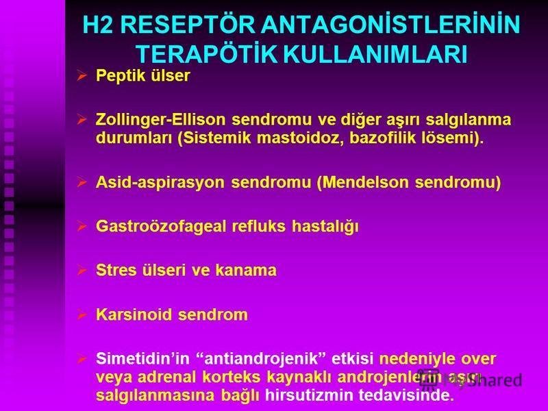 H2 RESEPTÖR ANTAGONİSTLERİNİN TERAPÖTİK KULLANIMLARI Peptik ülser Zollinger-Ellison sendromu ve diğer aşırı salgılanma durumları (Sistemik mastoidoz, bazofilik lösemi). Asid-aspirasyon sendromu (Mendelson sendromu) Gastroözofageal refluks hastalığı S