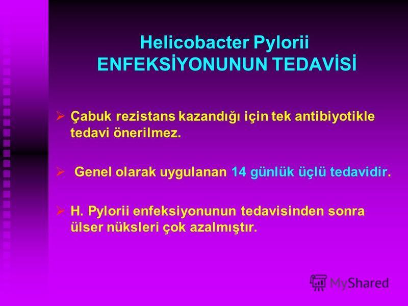 Helicobacter Pylorii ENFEKSİYONUNUN TEDAVİSİ Çabuk rezistans kazandığı için tek antibiyotikle tedavi önerilmez. Genel olarak uygulanan 14 günlük üçlü tedavidir. H. Pylorii enfeksiyonunun tedavisinden sonra ülser nüksleri çok azalmıştır.