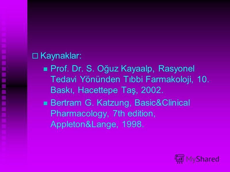Kaynaklar: Prof. Dr. S. Oğuz Kayaalp, Rasyonel Tedavi Yönünden Tıbbi Farmakoloji, 10. Baskı, Hacettepe Taş, 2002. Bertram G. Katzung, Basic&Clinical Pharmacology, 7th edition, Appleton&Lange, 1998.